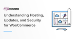 Understanding Hosting, Security, and Updates for WooCommerce