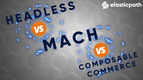 What Is The Difference Between MACH and Composable Commerce?